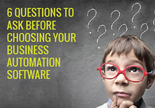 6 Questions To Ask Before Choosing Your Business Automation Software
