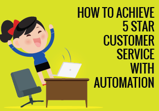 How To Achieve 5* Customer Service With Automation