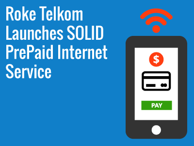 Roke Telkom Launches SOLID PrePaid Internet Service